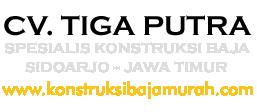 Kontraktor Konstruksi Baja Murah Terpercaya - CV. Tiga Putra Surabaya | Owner H FUAD - Telp/WA 0813 3012 9730